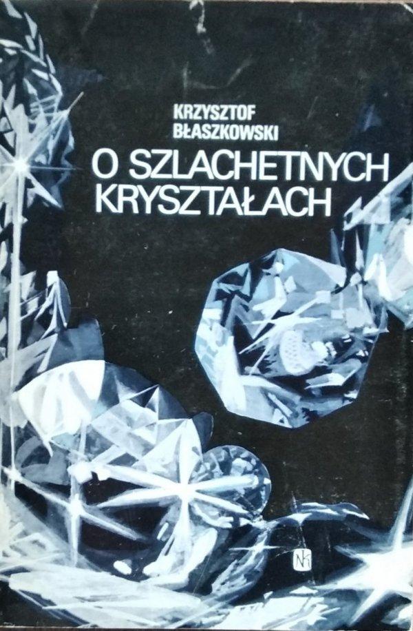 Krzysztof Błaszkowski • O szlachetnych kryształach