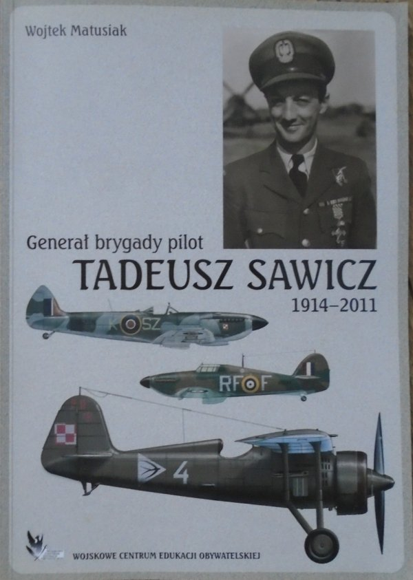 Wojtek Matusiak • Generał brygady pilot Tadeusz Sawicz 1914-2011