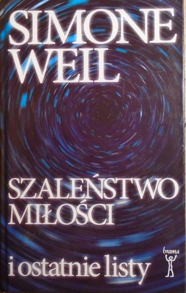 Simone Weil • Szaleństwo miłości i ostatnie listy