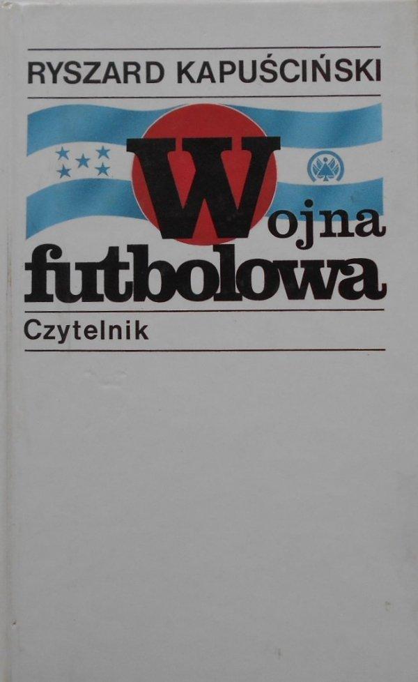 Ryszard Kapuściński • Wojna futbolowa