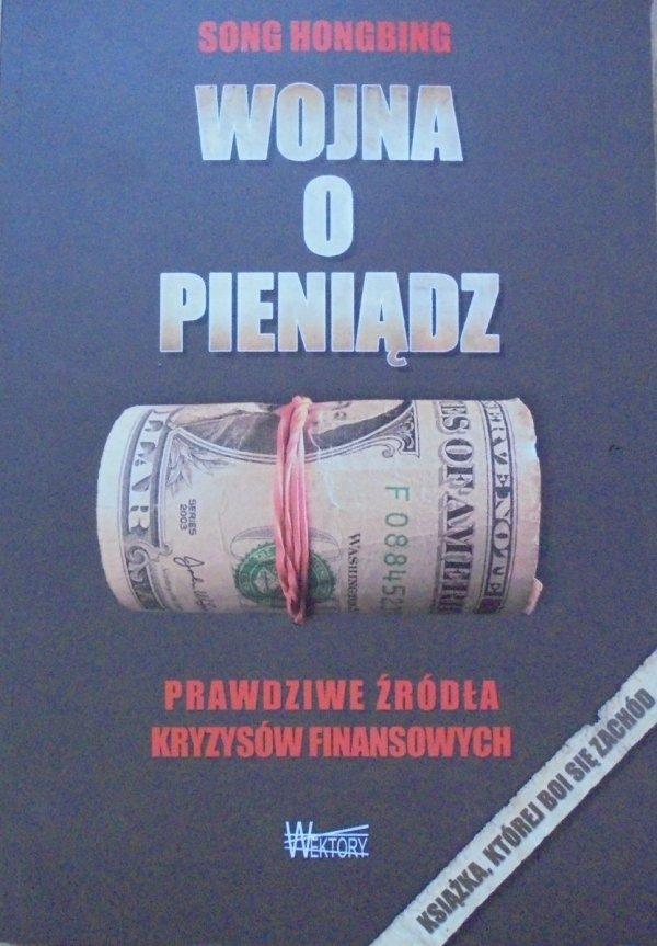 Song Hongbing • Wojna o pieniądz Prawdziwe źródła kryzysów finansowych