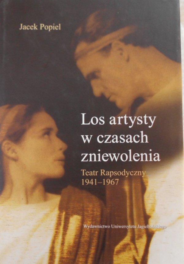 Jacek Popiel • Los artysty w czasach zniewolenia. Teatr rapsodyczny 1941-1967