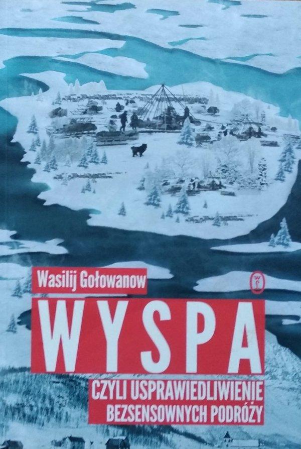 Wasilij Gołowanow • Wyspa czyli usprawiedliwienie bezsensownych podróży