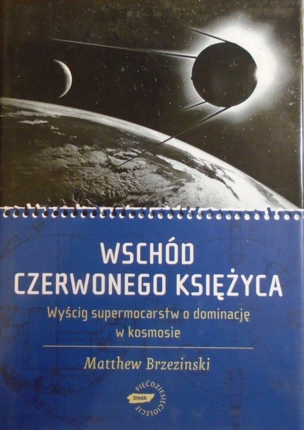 Matthew Brzezinski • Wschód czerwonego księżyca. Wyścig supermocarstw o dominację w kosmosie