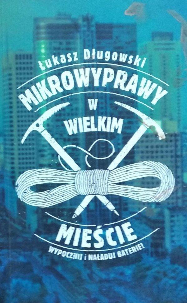 Łukasz Długowski • Mikrowyprawy w wielkim mieście
