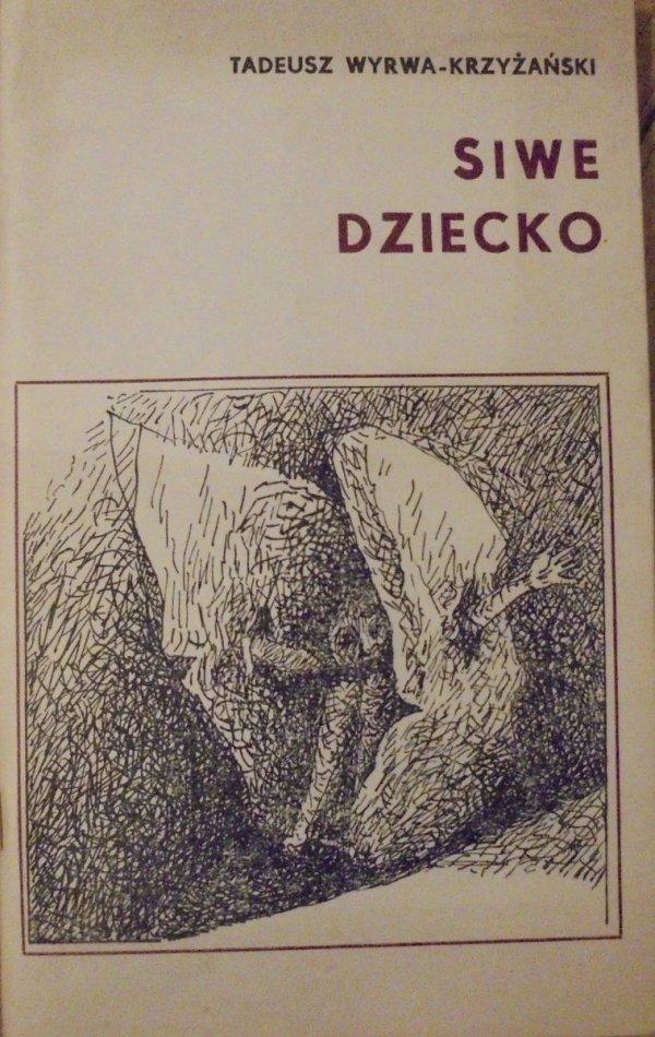 Tadeusz Wyrwa-Krzyżański • Siwe dziecko [dedykacja autora]