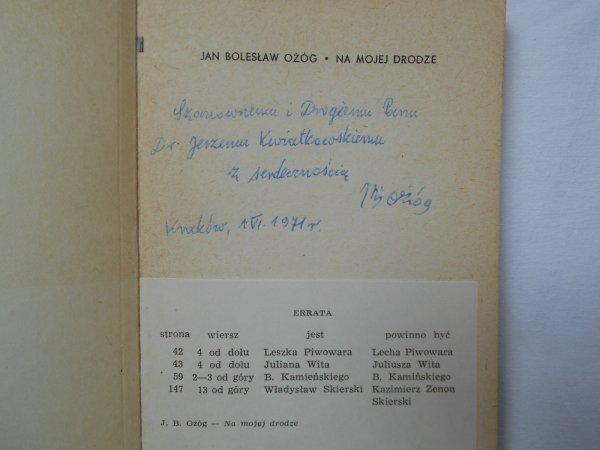 Jan Bolesław Ożóg • Na mojej drodze. Wspomnienia [dedykacja autora]