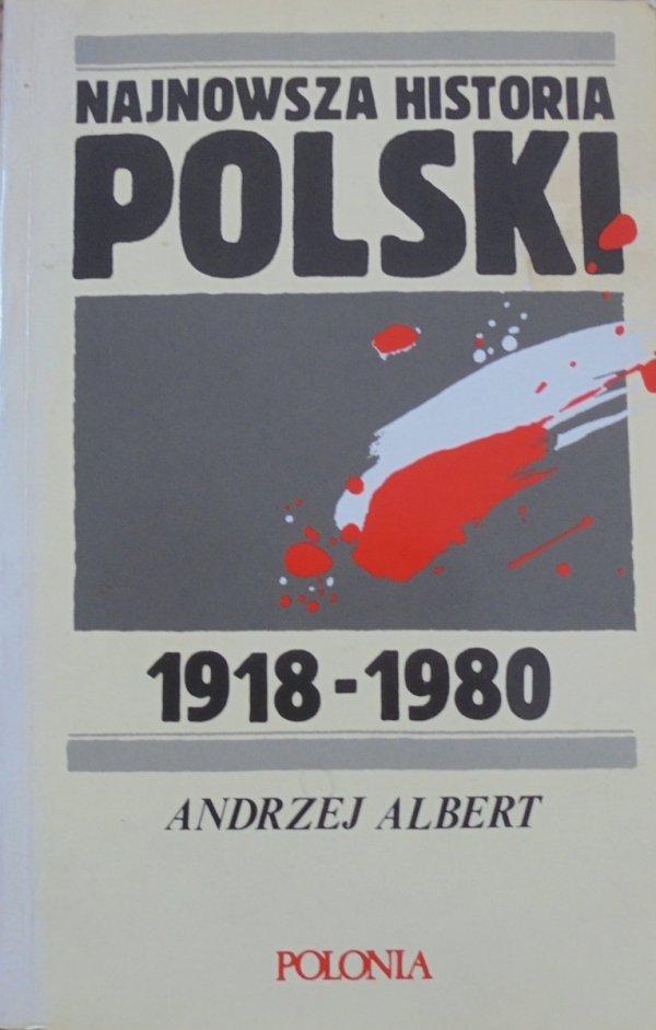Andrzej Albert • Najnowsza historia Polski 1918-1980