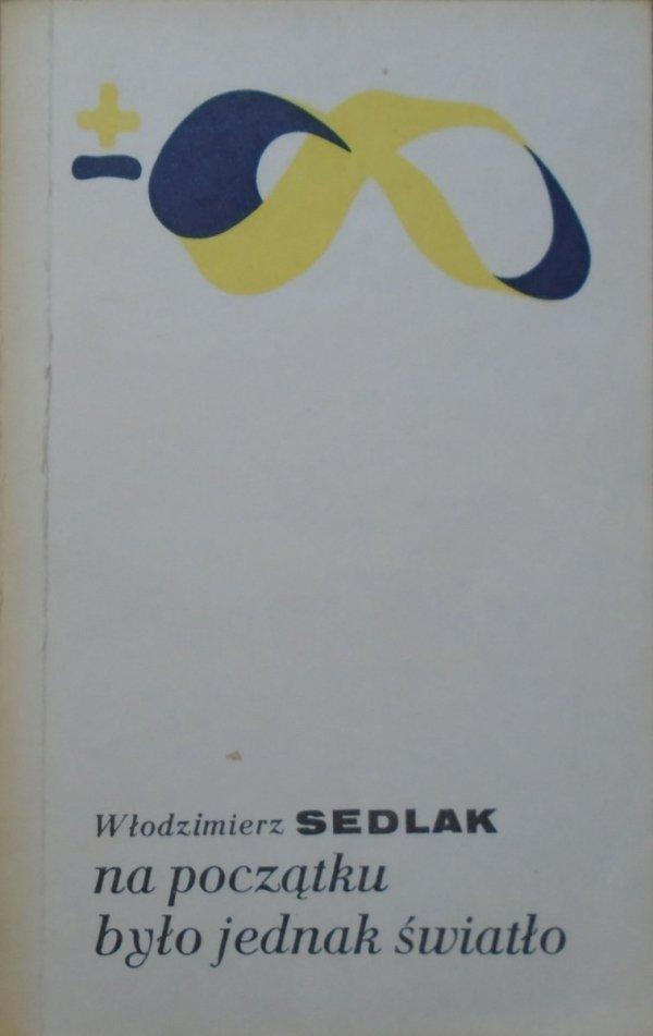 Włodzimierz Sedlak • Na początku było jednak światło