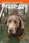 Fizjoterapia psów i kotów Rehabilitacja i zwalczanie bólu
