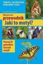Mój pierwszy przewodnik Jaki to motyl Poznaj 50 gatunków naszych motyli