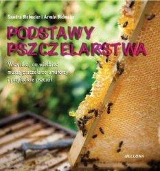 Podstawy pszczelarstwa Wszystko, co wiedzieć muszą pszczelarze-amatorzy i przyjaciele pszczół