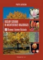 Rośliny ozdobne w architekturze krajobrazu Cz. 4 Drzewa i krzewy liściaste