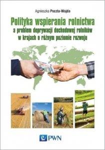 Polityka wspierania rolnictwa a problem deprywacji dochodowej rolników w krajach o różnym poziomie rozwoju