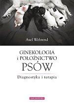 Ginekologia i położnictwo psów Diagnostyka i terapia