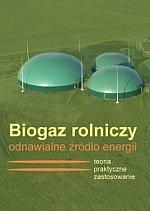 Biogaz rolniczy odnawialne źródło energii Teoria praktyka zastosowanie