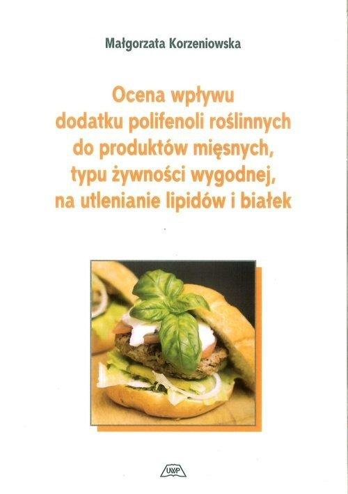 Ocena wpływu dodatku polifenoli roślinnych do produktów mięsnych, typu żywności wygodnej, na utlenianie lipidów i białek