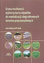 Ocena możliwości wykorzystania odpadów do rewitalizacji zdegradowanych terenów poprzemysłowych