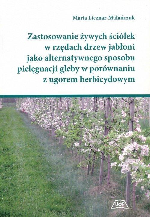 Zastosowanie żywych ściółek w rzędach drzew jabłoni jako alternatywnego sposobu pielęgnacji gleby w porównaniu z ugorem herbicydowym