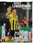 Robert Lewandowski Pogromca Realu Moja prawdziwa historia
