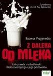 Z daleka od mleka Cała prawda o szkodliwości mleka zwierzęcego i jego przetworów