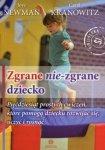 Zgrane nie-zgrane dziecko Pięćdziesiąt prostych ćwiczeń, które pomogą dziecku rozwijać się, uczyć i rosnąć