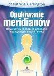 Opukiwanie meridianów Rewolucyjny sposób na pokonanie negatywnych emocji i stresu