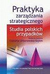 Praktyka zarządzania strategicznego Studia polskich przypadków