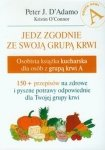 Jedz zgodnie ze swoją grupą krwi Osobista książka kucharska dla osób z grupą krwi A