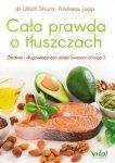 Cała prawda o tłuszczach Zdrowie i długowieczność dzięki kwasom omega-3