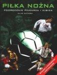 Piłka nożna Podręcznik piłkarza i kibica