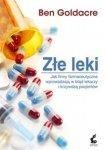 Złe leki Jak firmy farmaceutyczne wprowadzają w błąd lekarzy i krzywdzą pacjentów