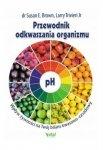 Przewodnik odkwaszania organizmu Wpływ żywności na Twój bilans kwasowo-zasadowy