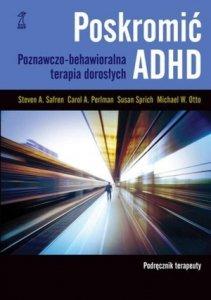Poskromić ADHD Podręcznik terapeuty Poznawczo-behawioralna terapia dorosłych