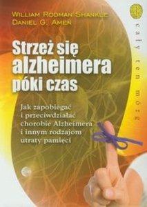 Strzeż się alzheimera póki czas Jak zapobiegać i przeciwdziałać