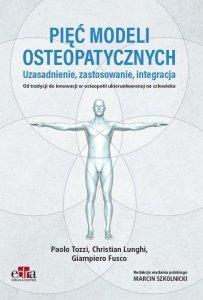 Pięć modeli osteopatycznych Uzasadnienie zastosowanie integracja Od tradycji do innowacji w osteopatii ukierunkowanej na człowieka