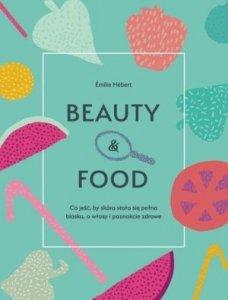 Beauty & food Co jeść by skóra stała się pełna blasku a włosy i paznokcie zdrowe