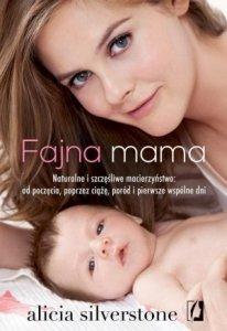Fajna mama Naturalne i szczęśliwe macierzyństwo: od poczęcia poprzez ciążę poród i pierwsze wspólne dni