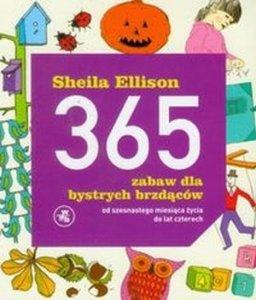 365 zabaw dla bystrych brzdąców od szesnastego miesiąca życia do lat czterech