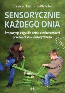 Sensorycznie każdego dnia Propozycje zajęć dla dzieci z zaburzeniami przetwarzania sensorycznego