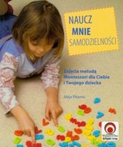 Naucz mnie samodzielności Zajęcia metodą Montessori dla Ciebie i Twojego dziecka