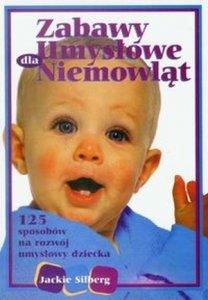 Zabawy umysłowe dla niemowląt 125 sposobów na rozwój umysłowy dziecka