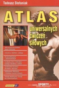 Atlas uniwersalnych ćwiczeń siłowych część I