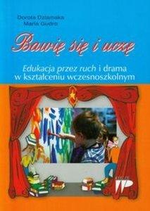 Bawię się i uczę Edukacja przez ruch i drama w kształceniu wczesnoszkolnym
