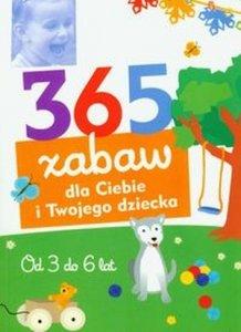 365 zabaw dla Ciebie i Twojego dziecka Od 3 do 6 lat