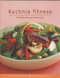 Kuchnia fitness Poradnik zdrowego odżywiania