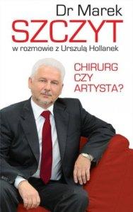 Chirurg czy artysta? Dr Marek Szczyt w rozmowie z Urszulą Hollanek