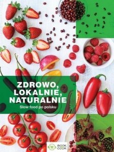 Zdrowo lokalnie naturalnie Slow Food po polsku