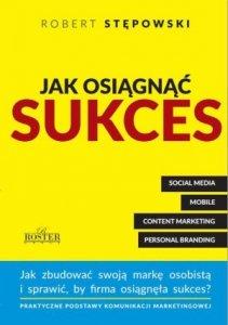 Jak osiągnąć sukces Jak zbudować swoją marke osobistą i sprawić by firma osiągnęła sukces?