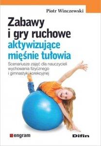 Zabawy i gry ruchowe aktywizujące mięśnie tułowia Scenariusze zajęć dla nauczycieli wychowania fizycznego i gimnastyki korekcyjnej